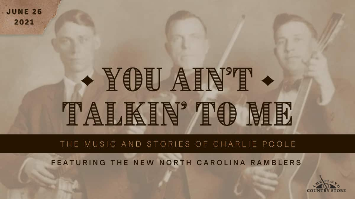 You Ain't Talking To Me - The Music and Stories of Charlie Poole